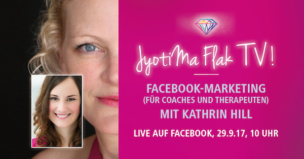 Facebook-Marketing (für Coaches & Therapeuten) mit Katrin Hill, JyotiMa Flak TV! #10